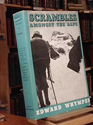 Scrambles Amongst the Alps: Whymper, Edward