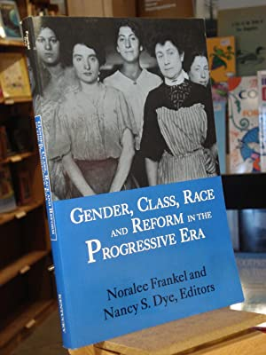 Gender, Class, Race, and Reform in the: Noralee Frankel, Nancy