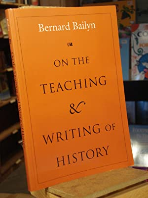 On the Teaching and Writing of History: Bernard Bailyn; edited