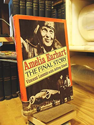 Amelia Earhart: The Final Story: Loomis, Vincent V.;
