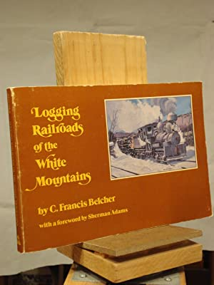 Logging Railroads of the White Mountains: C. Francis Belcher