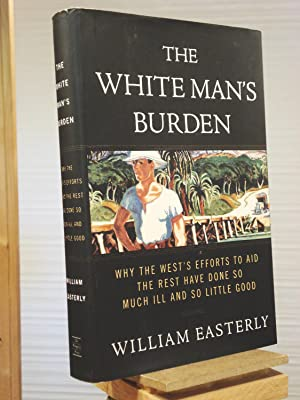 The White Man's Burden: Why the West's: William Easterly