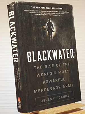 Blackwater: The Rise of the World's Most: Jeremy Scahill