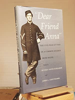 Dear Friend Anna: The Civil War Letters: Abial Hall Edwards;