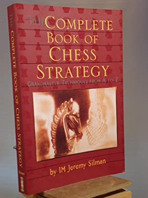 Complete Book of Chess Strategy: Grandmaster Techniques: Jeremy Silman