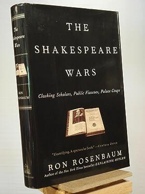 The Shakespeare Wars: Clashing Scholars, Public Fiascoes,: Ron Rosenbaum