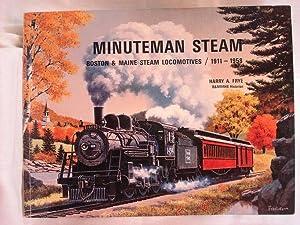 Minuteman Steam: Boston & Maine Steam Locomotives,: Frye, Harry A.