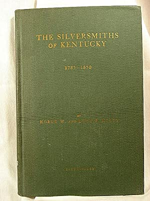 The Silversmiths of Kentucky: Together with Some: Hiatt, Noble and