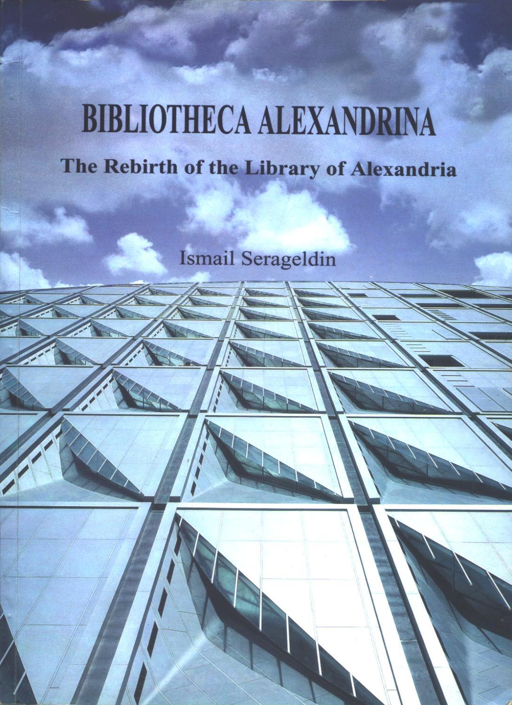 Bibliotheca Alexandrina The Rebirth Of The Library Of Alexandria By Serageldin Ismail Occasion Broche 2002 Calepinus La Librairie Latin Grec