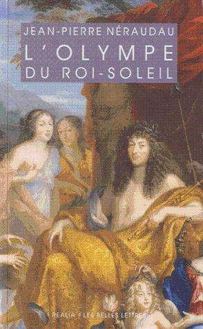 L'Olympe du Roi-Soleil. Mythologie et idéologie royale: Néraudau, Jean-Pierre