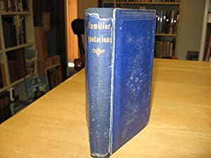 A Collection of Familiar Quotations, with Complete: Bartlett, John