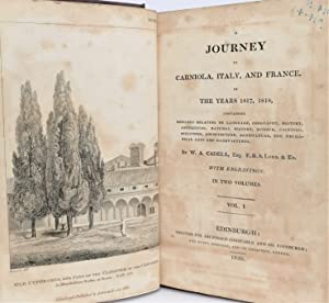 A journey in Carniola, Italy, and France, in the years 1817, 1818, containing remarks relating to ...