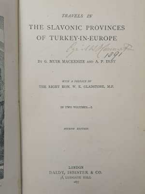 Travels in the Slavonic Provinces of Turkey-in-Europe: Mackenzie, G. Muir; A. P. Irby; W. E. ...