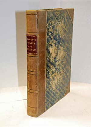 The Survey of Cornwall. And An Epistle concerning the Excellencies of the English Tongue. By ...