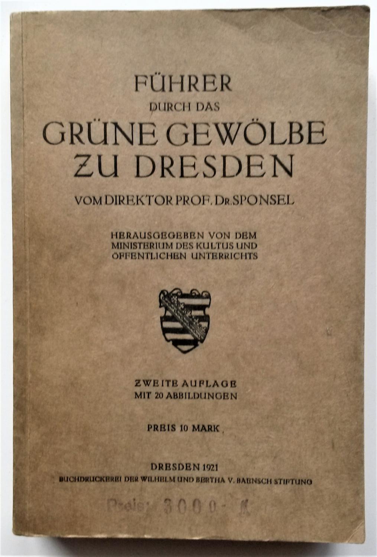 Führer durch das grüne Gewölbe zu Dresden: Prof.Dr. Sponsel