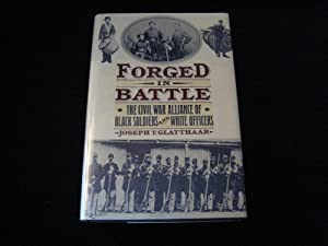Forged in Battle: The Civil War Alliance of Black Soldiers and White Officers