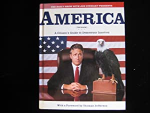 The Daily Show with Jon Stewart Presents America : A Citizen's Guide to Democracy Inaction