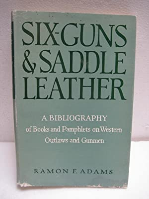 Six-Guns & Saddle Leather: A Bibliography of Books and Pamphlets on Western Outlaws and Gunmen:...