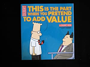 This Is the Part Where You Pretend to Add Value: A Dilbert Book (Dilbert Book Collections Graphi)