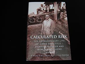 Calculated Risk: The Extraordinary Life of Jimmy Doolittle ? Aviation Pioneer and World War II Hero