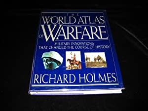 The World Atlas of Warfare : Military Innovations That Changed the Course of History: Holmes, ...