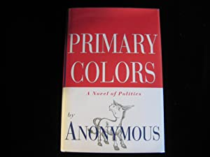 Primary Colors : A Novel of Politics: Anonymous