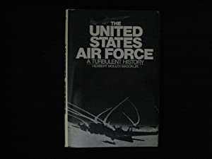 THE UNITED STATES AIR FORCE: A TURBULENT HISTORY
