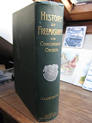 History of the Ancient and Honorable Fraternity of Free and Accepted Masons, and Concordant Orders:...