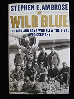 THE WILD BLUE: The Men & Boys Who Flew the B-24s over Germany