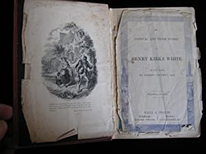 The Poetical and Prose Works of Henry Kirke White: Southey, Robert, LL.D.