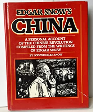 Edgar Snow's China: A Personal Account of The Chinese Revolution Compiled From The Writings of Edga