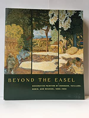 Beyond The Easel: Decorative Painting by Bonnard, Vuillard, Denis, And Roussel, 1890-1930