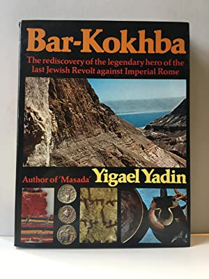 Bar-Kokhba: The rediscovery of the legendary hero of the last Jewish Revolt against Imperial Rome