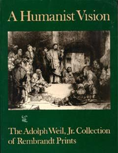 Humanist Vision, A: The Adolph Weil, Jr. Collection of Rembrandt Prints