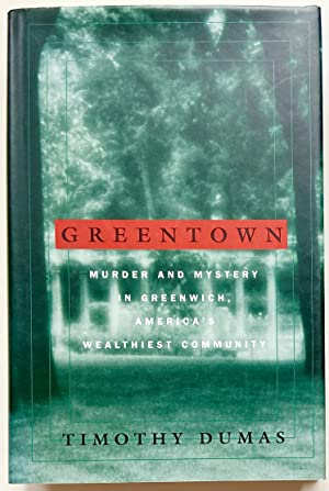 Greentown: Murder and Mystery in Greewich, America's Wealthiest Community
