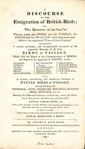 A DISCOURSE OF THE EMIGRATION OF BRITISH BIRDS; or, This Question at Last Solv'd: Whence Come the...