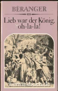 Lieb war der König, oh-la-la!, Satrirische und: Béranger, Pierre Jean:
