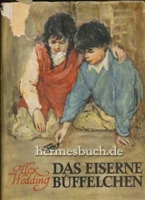 Das eiserne Büffelchen., Ein Jugendroman aus dem: Wedding, Alex: