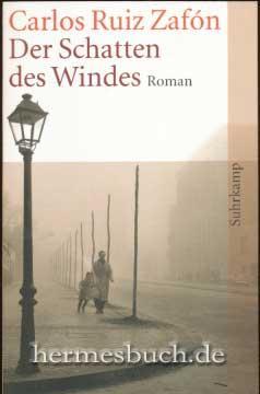 Der Schatten des Windes., Roman.: Ruiz Zafón, Carlos: