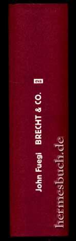 Brecht & Co., Biographie. - Fuegi, John und Sebastian [Bearb.] Wohlfeil