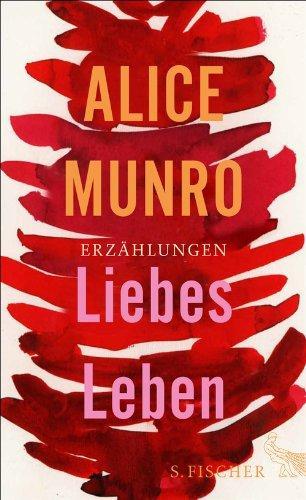 Liebes Leben., 14 Erzählungen.: Munro, Alice und