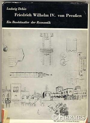 Friedrich Wilhelm IV. von Preußen., Ein Baukünstler der Romantik.: Dehio, Ludwig und ...
