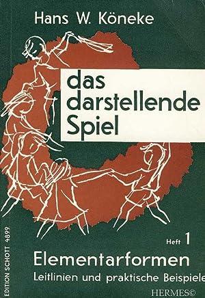 Das darstellende Spiel., Heft 1: Elementarformen, Leitlinien: Köneke, Hans Wilhelm: