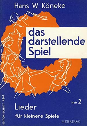 Das darstellende Spiel., Heft 2: Lieder für: Köneke, Hans Wilhelm: