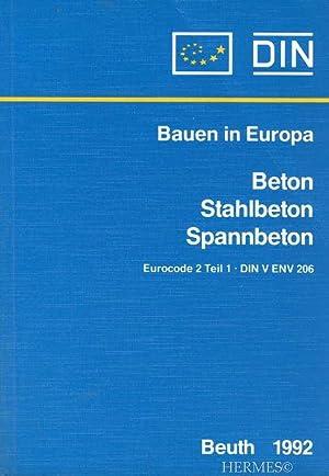Beton, Stahlbeton, Spannbeton., Eurocode 2 Teil 1, DIN V ENV 206; Normen.: DIN, Dt. Inst. für ...
