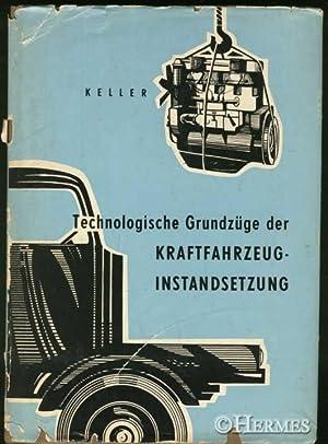 Technologische Grundzüge der Kraftfahrzeuginstandsetzung.,: Keller, Rudolf: