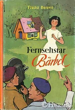 Fernsehstar Bärbel., Eine Erzählung für Mädchen.: Bauer, Franz: