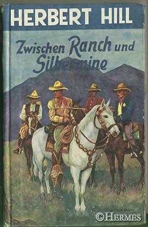 Zwischen Ranch und Silbermine., Wild-West-Roman.: Hill, Herbert und Friedrich Arthur Seyffert: