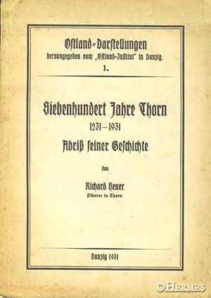 Siebenhundert [700] Jahre Thorn., 1231-1931. Abriß seiner Geschichte.: Heuer, Reinhold: