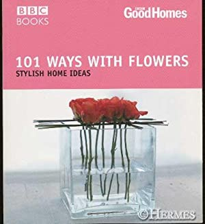 101 Ways With Flowers., Stylish Home Ideas.